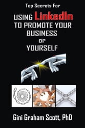 Top Secrets for Using LinkedIn to Promote Your Business or Yourself ebook by Gini Graham Scott