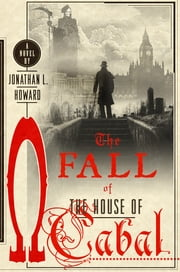 The Fall of the House of Cabal ebook by Jonathan L. Howard