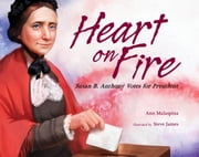 Heart on Fire - Susan B. Anthony Votes for President ebook by Ann Malaspina,Steve James
