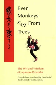Even Monkeys Fall From Trees - The Wit and Wisdom of Japanese Proverbs ebook by David Galef,Jun Hashimoto