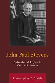 John Paul Stevens - Defender of Rights in Criminal Justice ebook by Christopher E. Smith