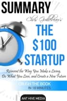Chris Guillebeau's The $100 Startup: Reinvent the Way You Make a Living, Do What You Love, and Create a New Future | Summary ebook by Ant Hive Media