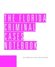 The Florida Criminal Cases Notebook ebook by Kurt Erlenback,Adriana Collado-Hudak