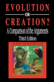 Evolution or Creation? - A Comparison of the Arguments ebook by Albert DeBenedictis