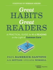 Great Habits, Great Readers: A Practical Guide for K-4 Reading in the Light of Common Core ebook by Paul Bambrick-Santoyo,Aja Settles,Juliana Worrell