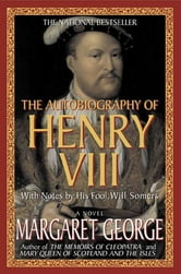 The Autobiography of Henry VIII - With Notes by His Fool, Will Somers ebook by Margaret George