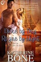 Duke by Day, Rogue by Night ebook by Katherine Bone