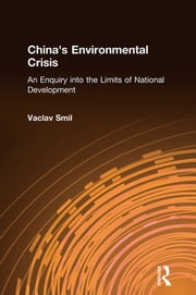 China's Environmental Crisis: An Enquiry into the Limits of National Development - An Enquiry into the Limits of National Development ebook by Vaclav Smil