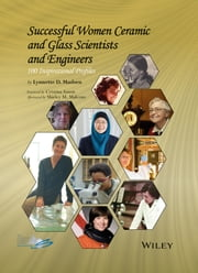 Successful Women Ceramic and Glass Scientists and Engineers - 100 Inspirational Profiles ebook by Lynnette Madsen,Cristina Amon,Shirley M. Malcom