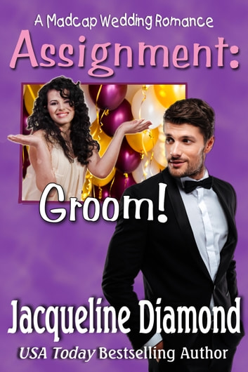 Assignment: Groom!: A Madcap Wedding Romance ebook by Jacqueline Diamond