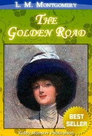 The Golden Road By L. M. Montgomery - With Summary and Free Audio Book Link ebook by L. M. Montgomery