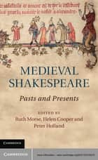 Medieval Shakespeare - Pasts and Presents ebook by Ruth Morse, Helen Cooper, Peter Holland