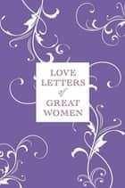 Love Letters of Great Women ebook by Ursula Doyle