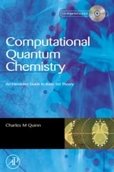 Computational Quantum Chemistry: An Interactive Introduction to Basis Set Theory ebook by Quinn, Charles M.