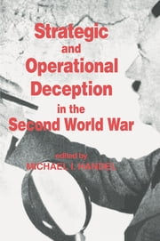 Strategic and Operational Deception in the Second World War ebook by Michael I. Handel