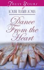 Dance From The Heart ebook by Louise Tucker Jones