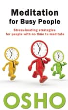 Meditation for Busy People ebook by Osho,Osho International Foundation