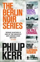 The Berlin Noir Series eBook by Philip Kerr