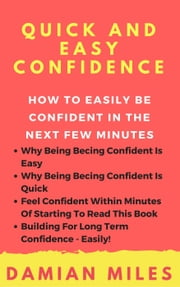 Quick And Easy Confidence ebook by Damian Miles