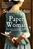 Paper Woman: A Mystery of the American Revolution ebook by Suzanne Adair