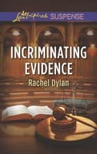 Incriminating Evidence (Mills & Boon Love Inspired Suspense) ebook by Rachel Dylan