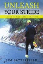 Unleash Your Stride ebook by Jim Satterfield