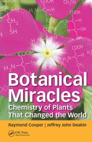 Botanical Miracles - Chemistry of Plants That Changed the World ebook by Raymond Cooper,Jeffrey John Deakin