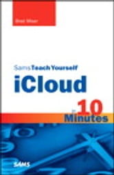 Sams Teach Yourself iCloud in 10 Minutes ebook by Brad Miser
