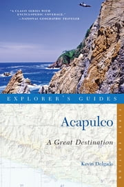 Explorer's Guide Acapulco: A Great Destination (Explorer's Great Destinations) ebook by Kevin Delgado