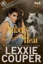 Amber's Heat ebook by Lexxie Couper