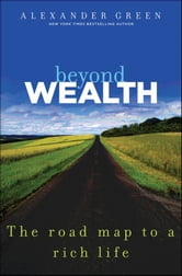 Beyond Wealth - The Road Map to a Rich Life ebook by Alexander Green