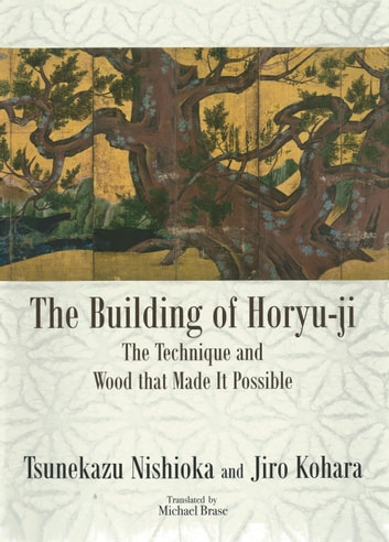 The Building of Horyu-ji - The Technique and Wood that Made It Possible ebook by Tsunekazu NISHIOKA,Jiro KOHARA,Michael Brase