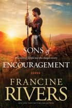 Sons of Encouragement ebook by Francine Rivers