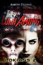 They Lurk Among Us, Lokians 2 ebook by Aaron Dennis