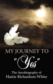 My Journey to Yes ebook by Hattie Richardson White-Hopkins