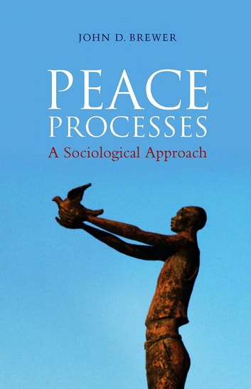 Peace Processes - A Sociological Approach ebook by John D. Brewer