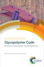 Glycopolymer Code - Synthesis of Glycopolymers and their Applications ebook by C. Remzi Becer,Martina Stenzel,Laura Hartmann,Yoshiko Miura,Guosong Chen,Ravin Narain,Marta Fernández-García,Helmet Schlaad,Thisbe Lindhorst,Allessandro Dondoni,Brigitte Voit,Ben-Zhong Tang