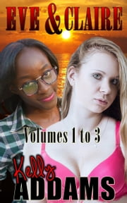 Eve & Claire: Volumes 1 to 3 ebook by Kelly Addams