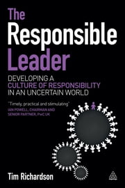 The Responsible Leader - Developing a Culture of Responsibility in an Uncertain World ebook by Tim Richardson