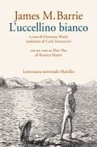 L'uccellino bianco ebook by James M. Barrie, Giovanna Mochi, Beatrice Masini,...