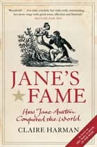Jane's Fame - How Jane Austen Conquered the World ebook by Claire Harman