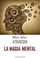 La magia mental ebook by William Walker Atkinson