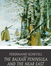 The Balkan Peninsula and the Near East ebook by Ferdinand Schevill