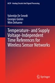 Temperature- and Supply Voltage-Independent Time References for Wireless Sensor Networks ebook by Valentijn De Smedt,Georges Gielen,Wim Dehaene