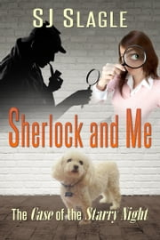 Sherlock and Me (The Case of the Starry Night) ebook by SJ Slagle