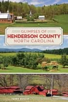 Glimpses of Henderson County, North Carolina ebook by Terry Ruscin