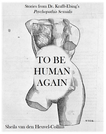 To Be Human Again - Stories from Dr. Krafft-Ebing's _Psychopathia Sexualis_ ebook by Sheila van den Heuvel-Collins