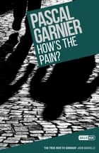 How's the Pain? ebook by Pascal Garnier, Emily Boyce Emily Boyce