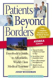 Patients Beyond Borders Korea Edition - Everybody's Guide to Affordable, World-Class Medical Travel ebook by Josef Woodman