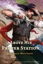 Above His Proper Station ebook by Lawrence Watt-Evans